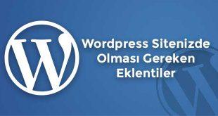 Wordpress Sitenizde Olması Gereken Eklentiler