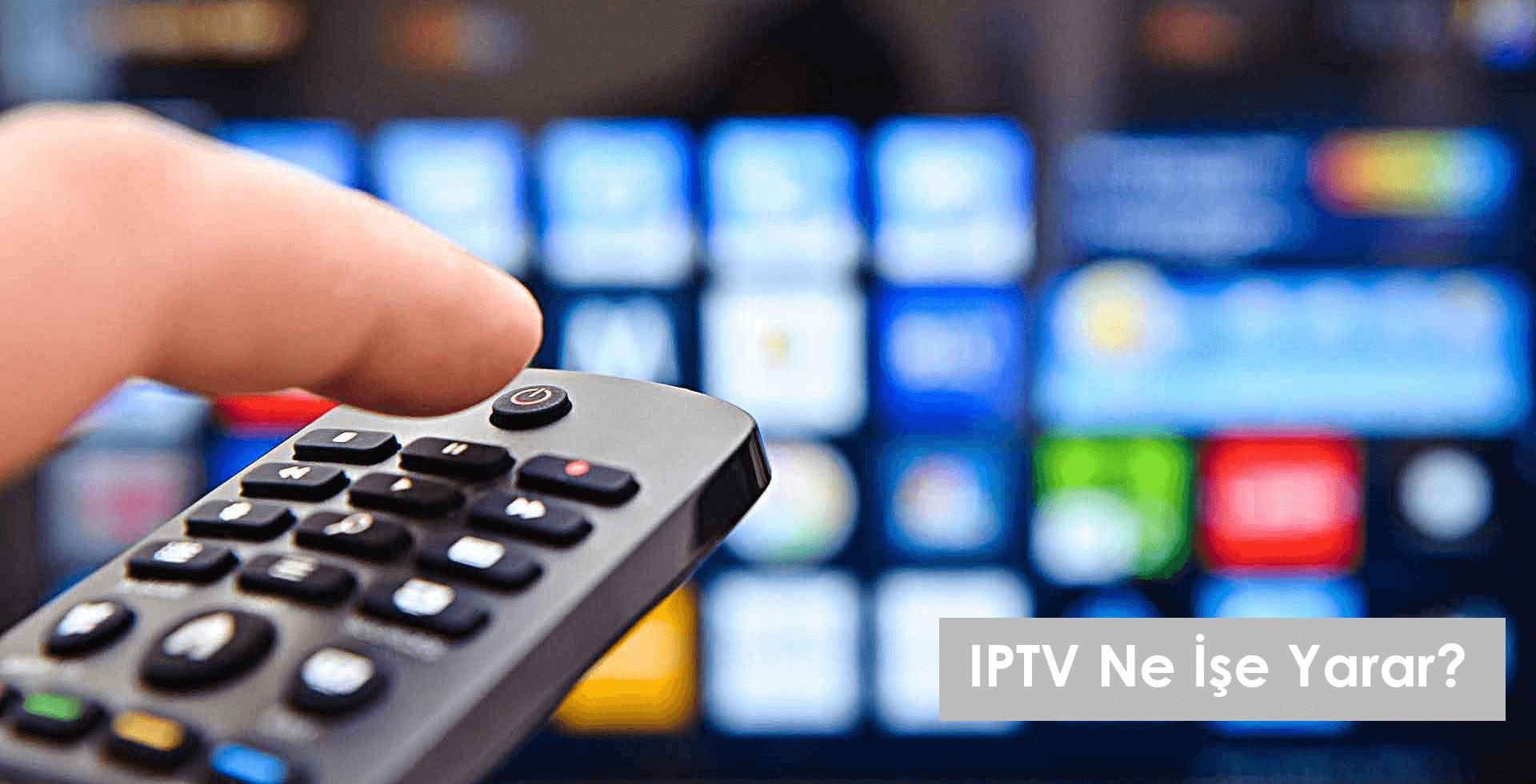 IPTV Ne İşe Yarar?
